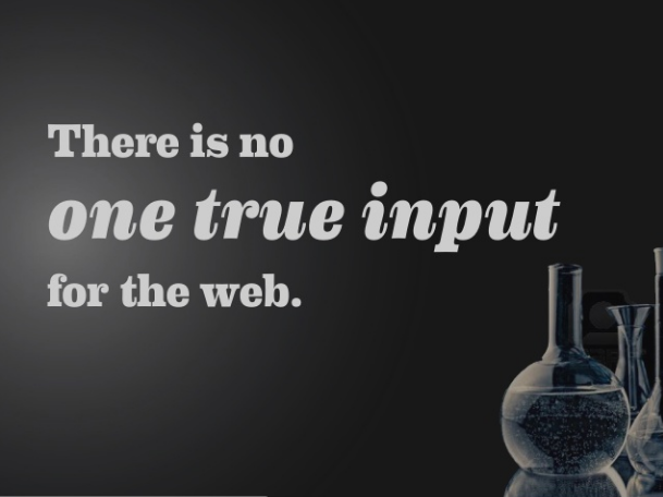 There is no one true input for the web